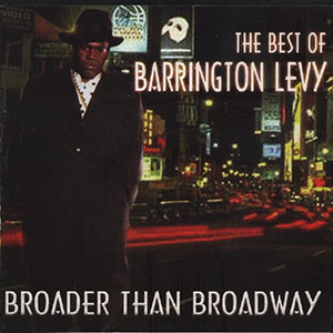 Broader Than Broadway - The Best Of Barrington Levy